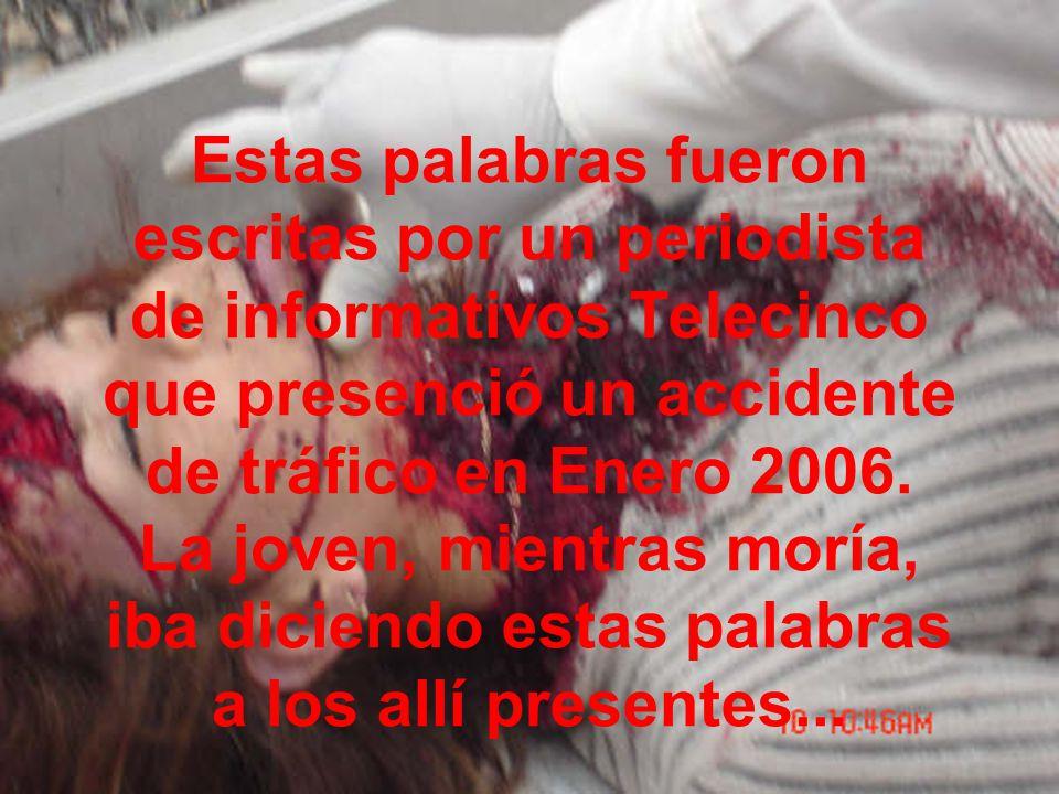Estas palabras fueron escritas por un periodista de informativos Telecinco que presenció un accidente de tráfico en Enero 2006.