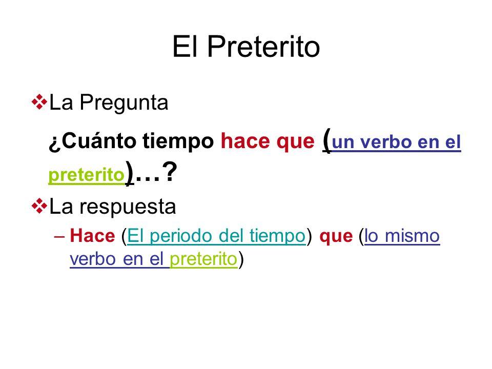 El Preterito ¿Cuánto tiempo hace que (un verbo en el preterito)…