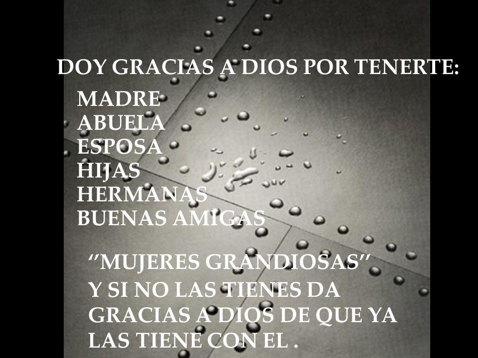 DOY GRACIAS A DIOS POR TENERTE:
