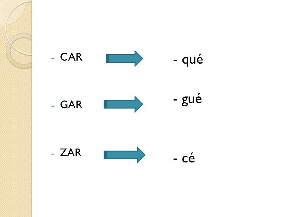 CAR GAR ZAR - qué - gué - cé