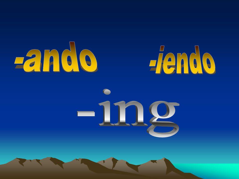 -ando -iendo -ing