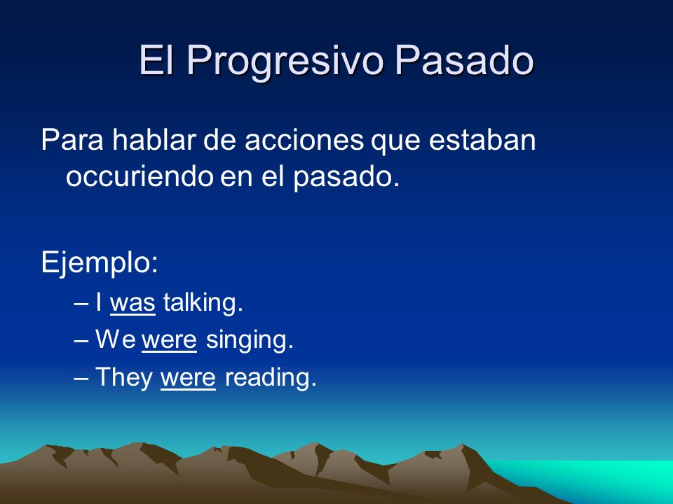 El Progresivo Pasado Para hablar de acciones que estaban occuriendo en el pasado. Ejemplo: I was talking.