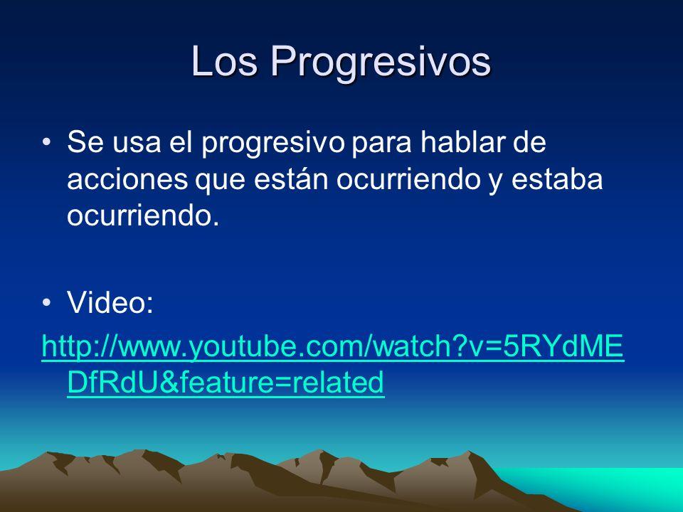 Los Progresivos Se usa el progresivo para hablar de acciones que están ocurriendo y estaba ocurriendo.