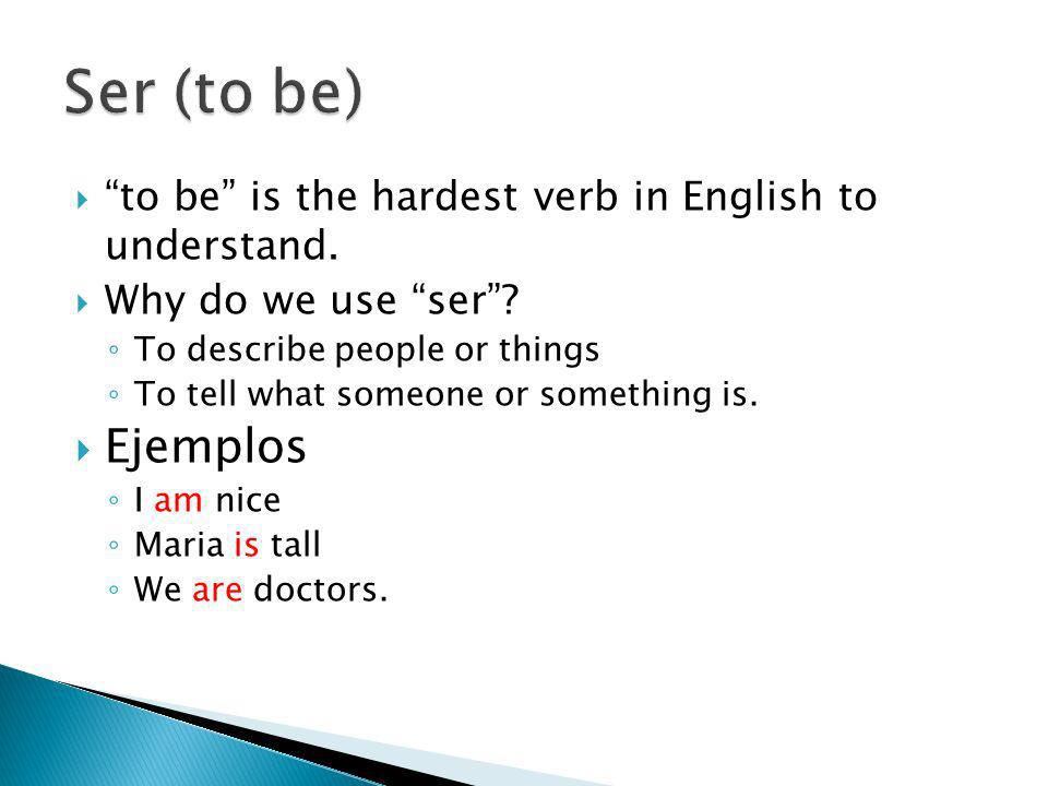 Ser (to be) to be is the hardest verb in English to understand. Why do we use ser To describe people or things.