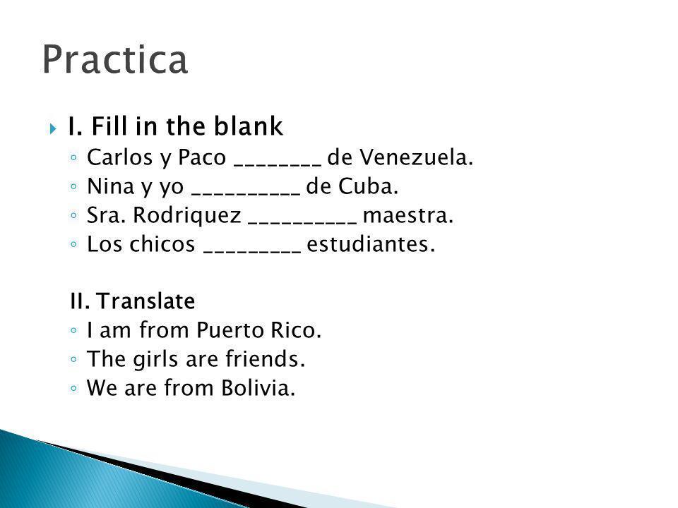 Practica I. Fill in the blank Carlos y Paco ________ de Venezuela.