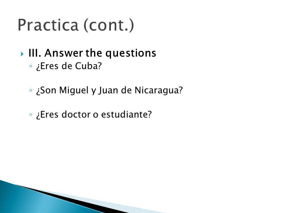Practica (cont.) III. Answer the questions ¿Eres de Cuba