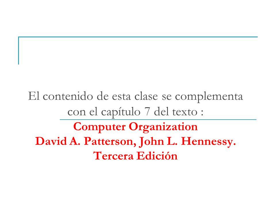 El contenido de esta clase se complementa con el capítulo 7 del texto : Computer Organization David A.