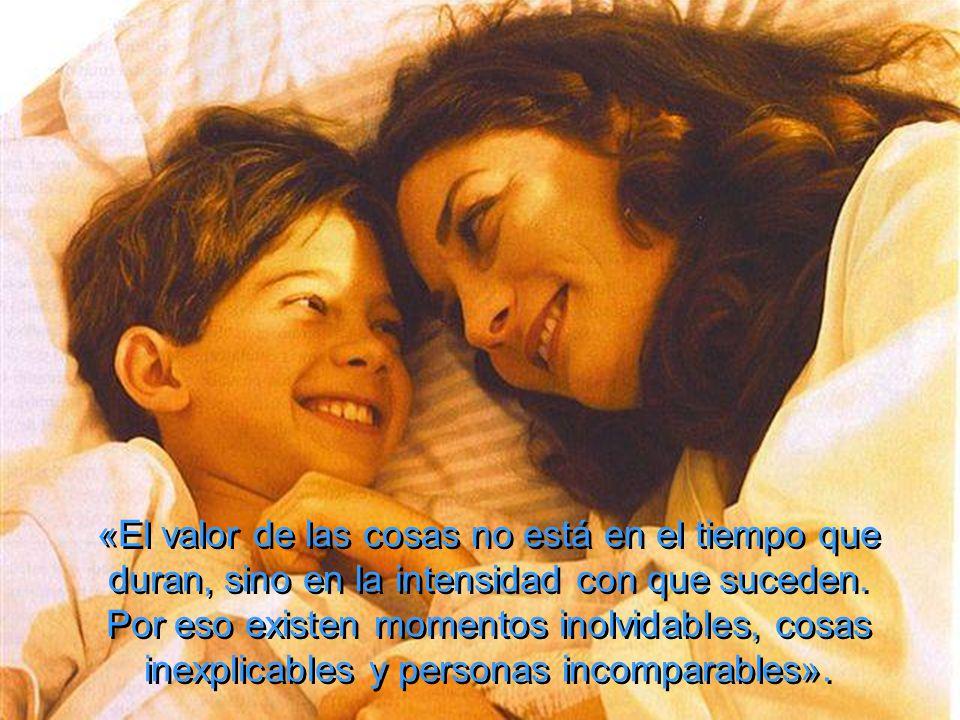 «El valor de las cosas no está en el tiempo que duran, sino en la intensidad con que suceden.