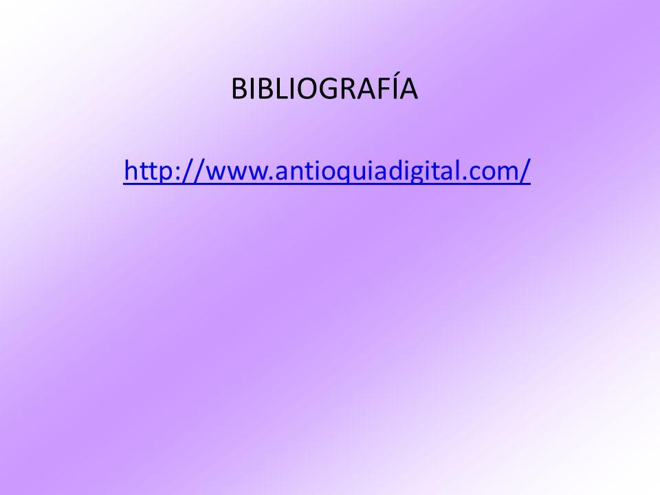 BIBLIOGRAFÍA http://www.antioquiadigital.com/