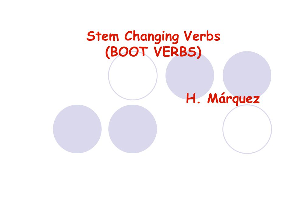 Stem Changing Verbs (BOOT VERBS) H. Márquez