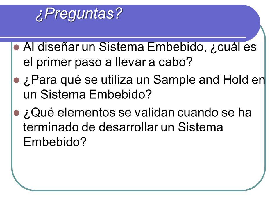 ¿Preguntas Al diseñar un Sistema Embebido, ¿cuál es el primer paso a llevar a cabo ¿Para qué se utiliza un Sample and Hold en un Sistema Embebido