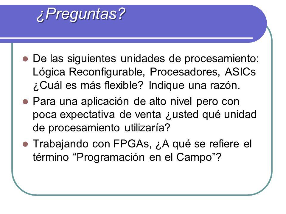 ¿Preguntas De las siguientes unidades de procesamiento: Lógica Reconfigurable, Procesadores, ASICs ¿Cuál es más flexible Indique una razón.