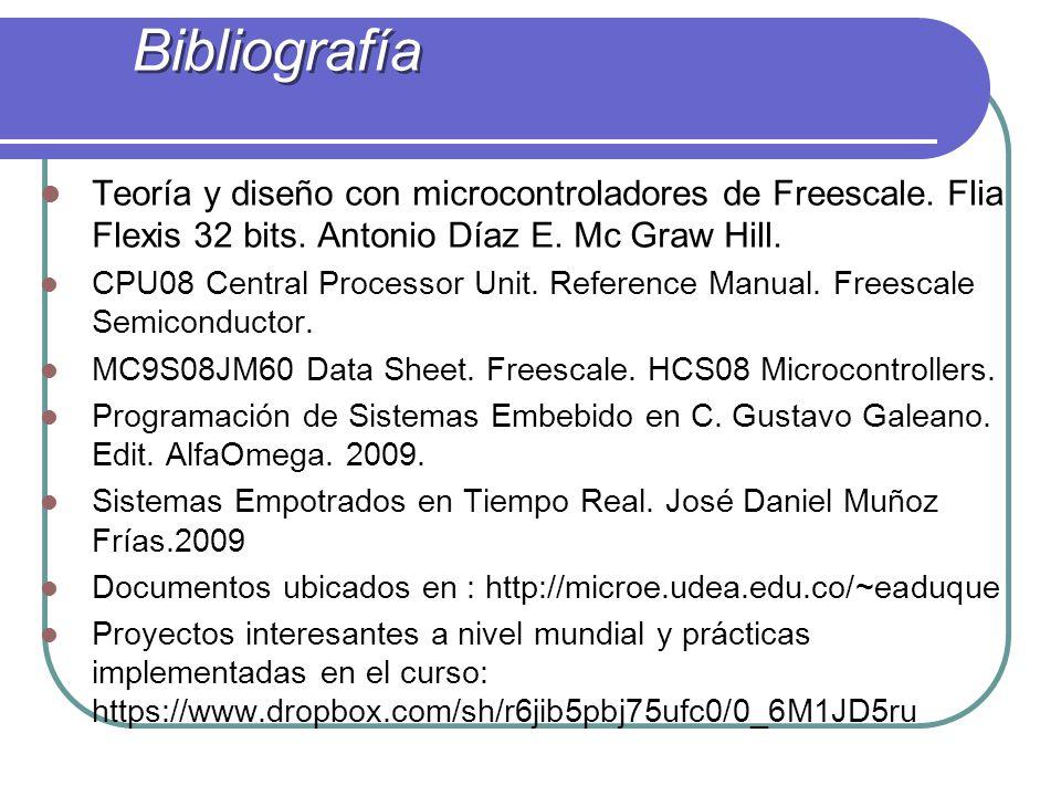 Bibliografía Teoría y diseño con microcontroladores de Freescale. Flia Flexis 32 bits. Antonio Díaz E. Mc Graw Hill.