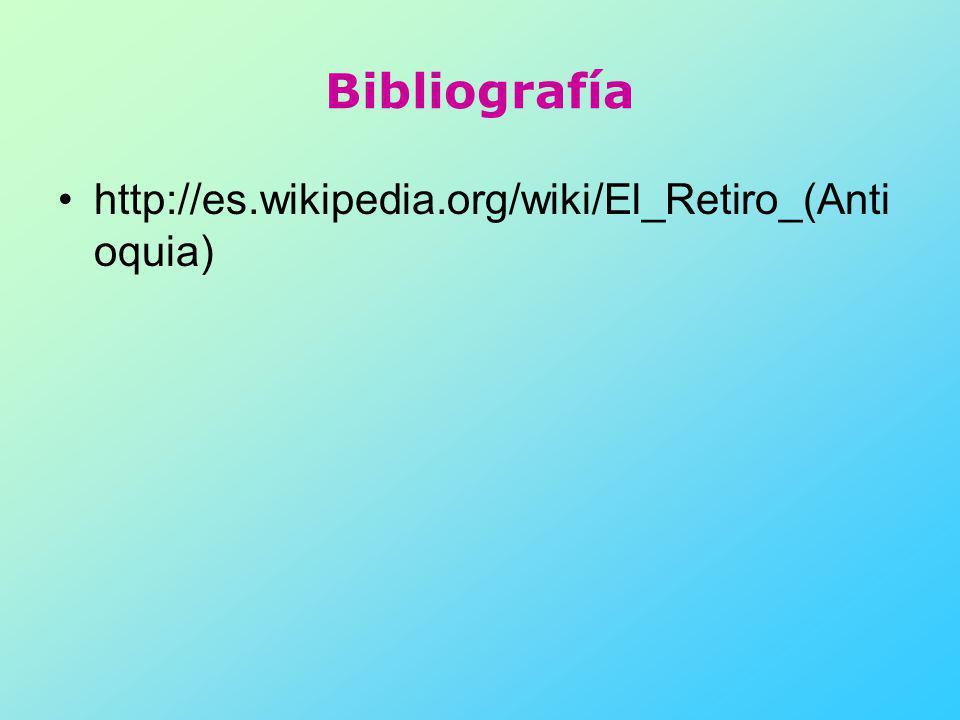 Bibliografía http://es.wikipedia.org/wiki/El_Retiro_(Antioquia)