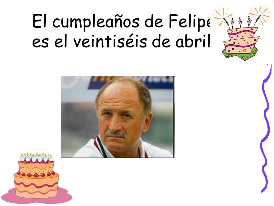 El cumpleaños de Felipe es el veintiséis de abril.