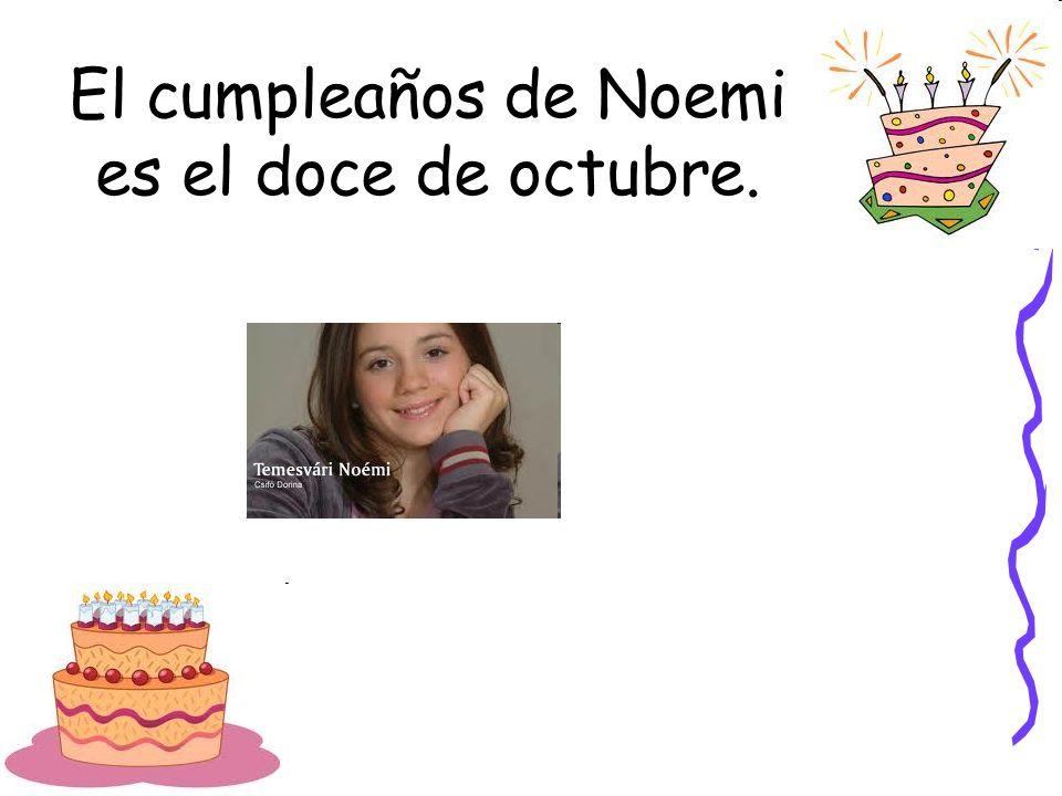 El cumpleaños de Noemi es el doce de octubre.