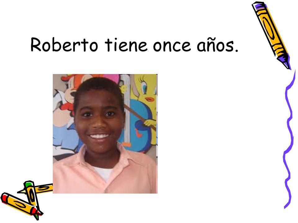 Roberto tiene once años.