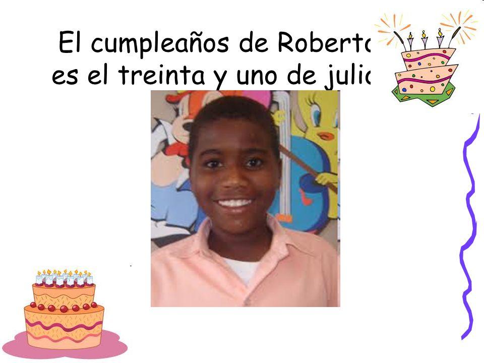 El cumpleaños de Roberto es el treinta y uno de julio.