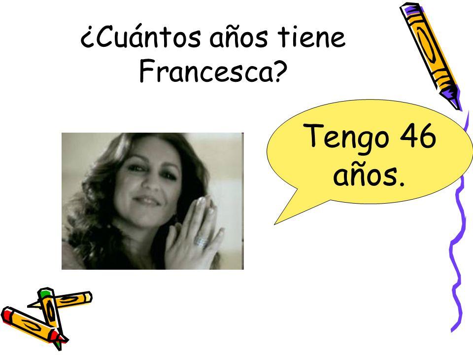 ¿Cuántos años tiene Francesca