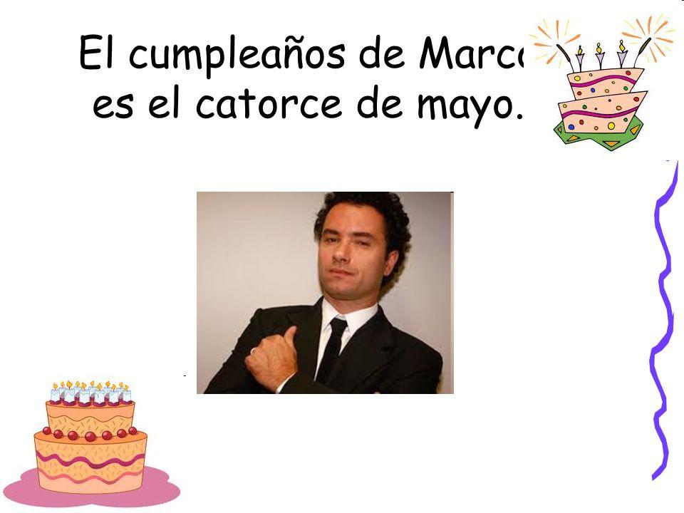 El cumpleaños de Marco es el catorce de mayo.