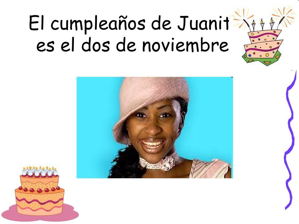 El cumpleaños de Juanita es el dos de noviembre.