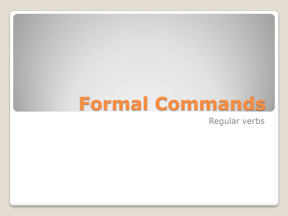 Formal Commands Regular verbs