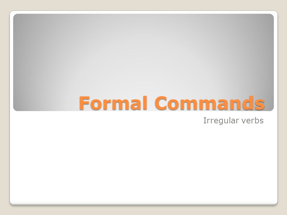 Formal Commands Irregular verbs
