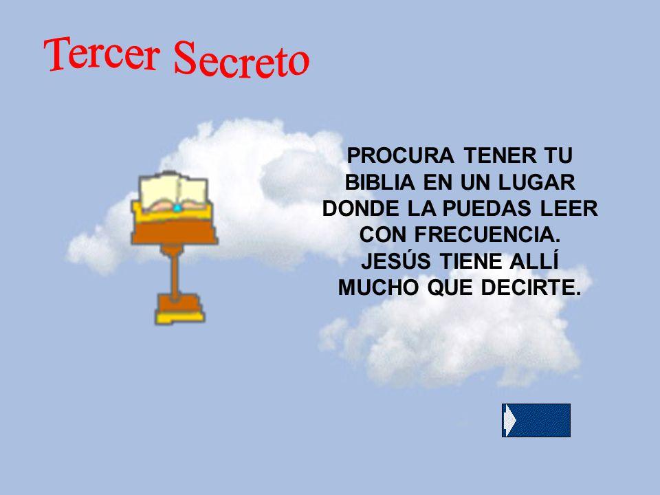 Tercer Secreto PROCURA TENER TU BIBLIA EN UN LUGAR DONDE LA PUEDAS LEER CON FRECUENCIA.