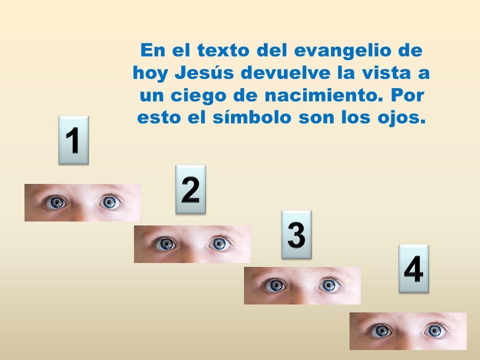 En el texto del evangelio de hoy Jesús devuelve la vista a un ciego de nacimiento. Por esto el símbolo son los ojos.