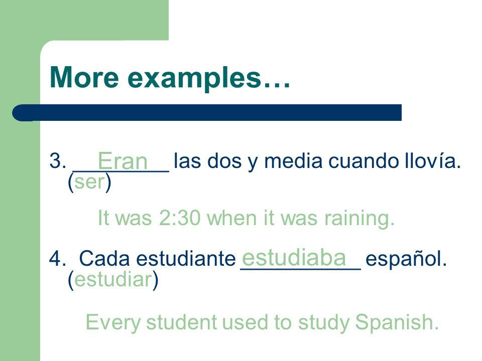 More examples… Eran estudiaba