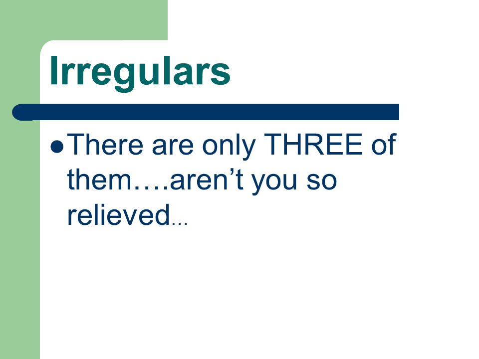 Irregulars There are only THREE of them….aren't you so relieved…