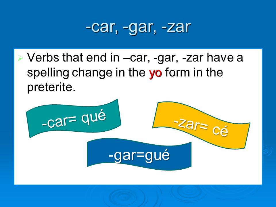 -car, -gar, -zar -car= qué -zar= cé -gar=gué