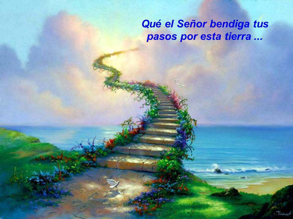Qué el Señor bendiga tus pasos por esta tierra ...