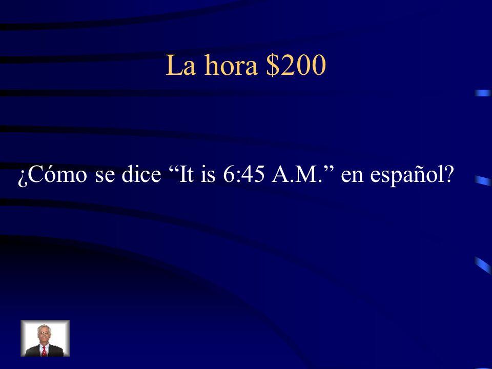La hora $200 ¿Cómo se dice It is 6:45 A.M. en español