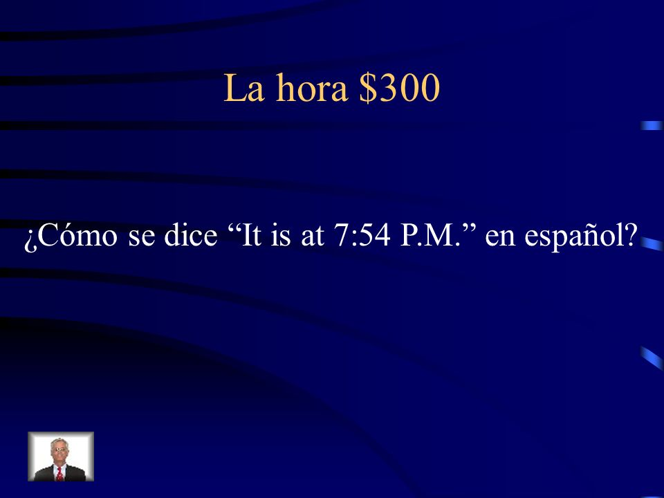 La hora $300 ¿Cómo se dice It is at 7:54 P.M. en español