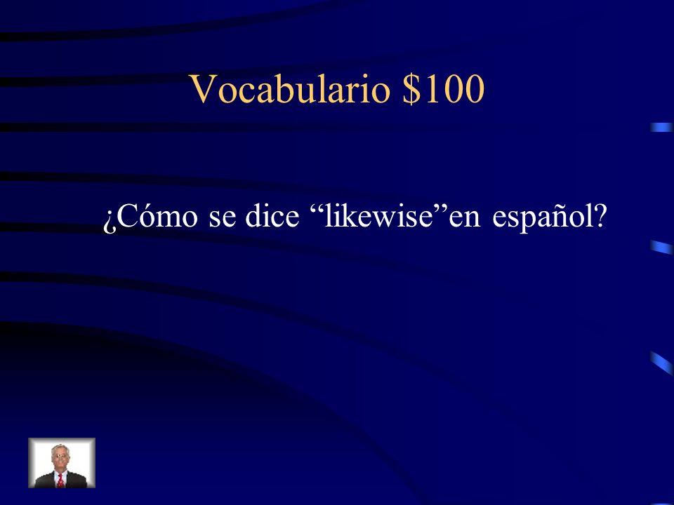 Vocabulario $100 ¿Cómo se dice likewise en español