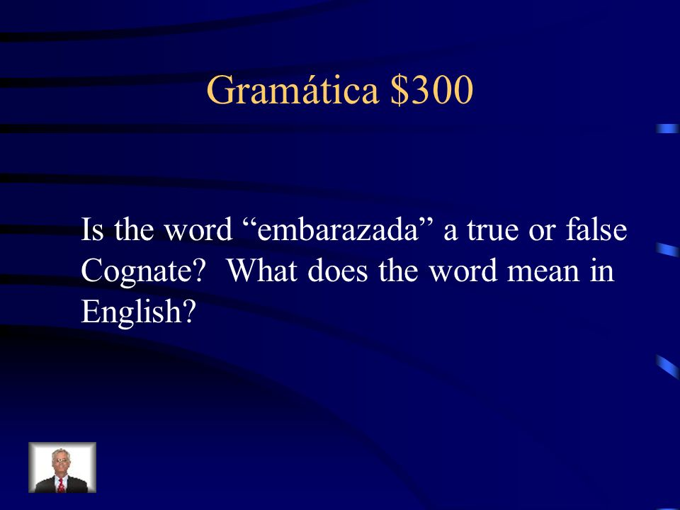 Gramática $300 Is the word embarazada a true or false