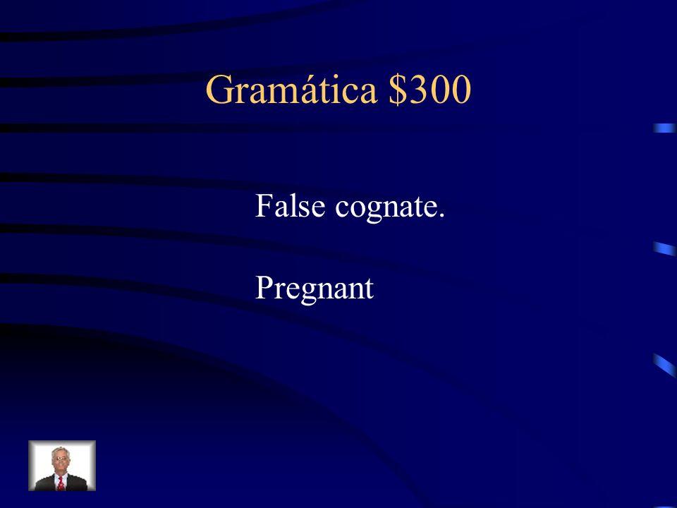Gramática $300 False cognate. Pregnant