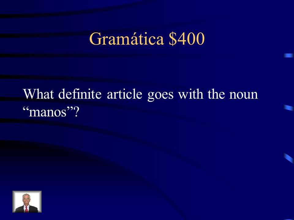 Gramática $400 What definite article goes with the noun manos