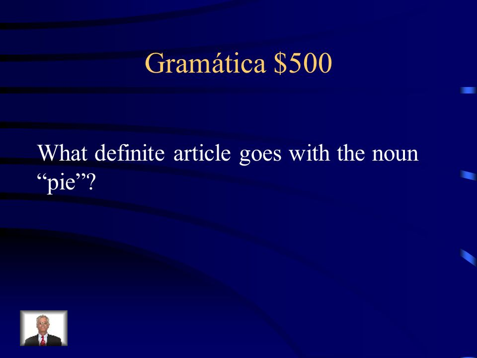 Gramática $500 What definite article goes with the noun pie