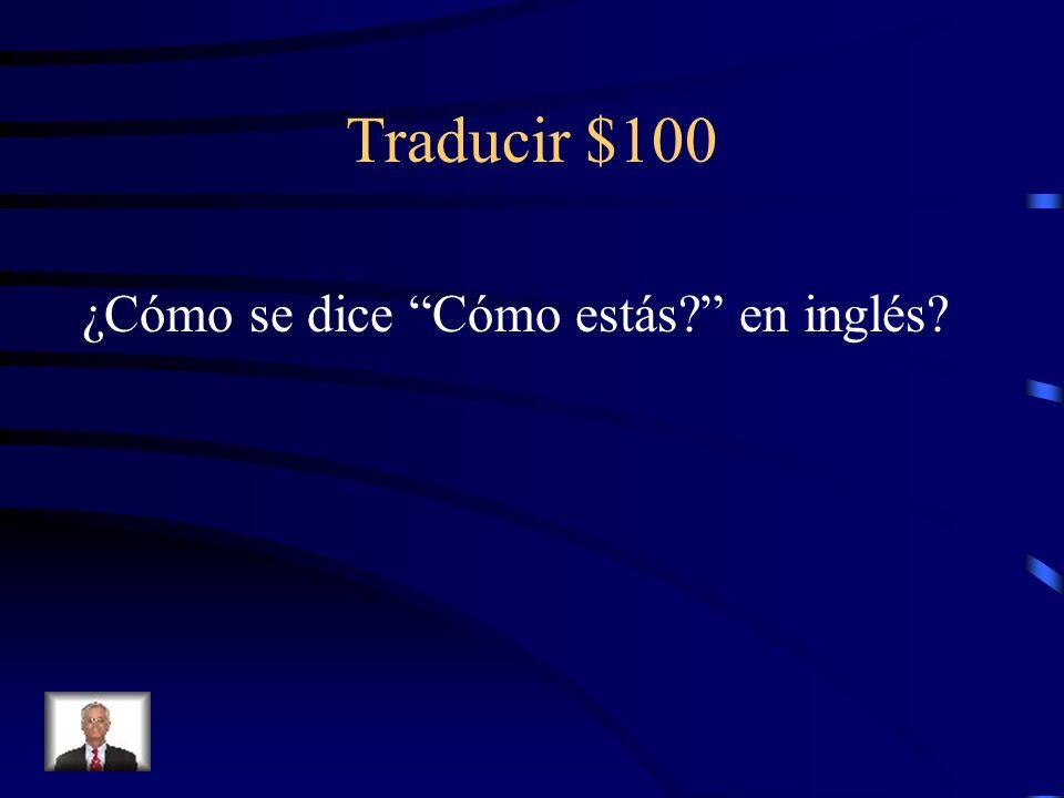 Traducir $100 ¿Cómo se dice Cómo estás en inglés
