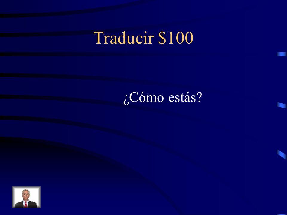 Traducir $100 ¿Cómo estás