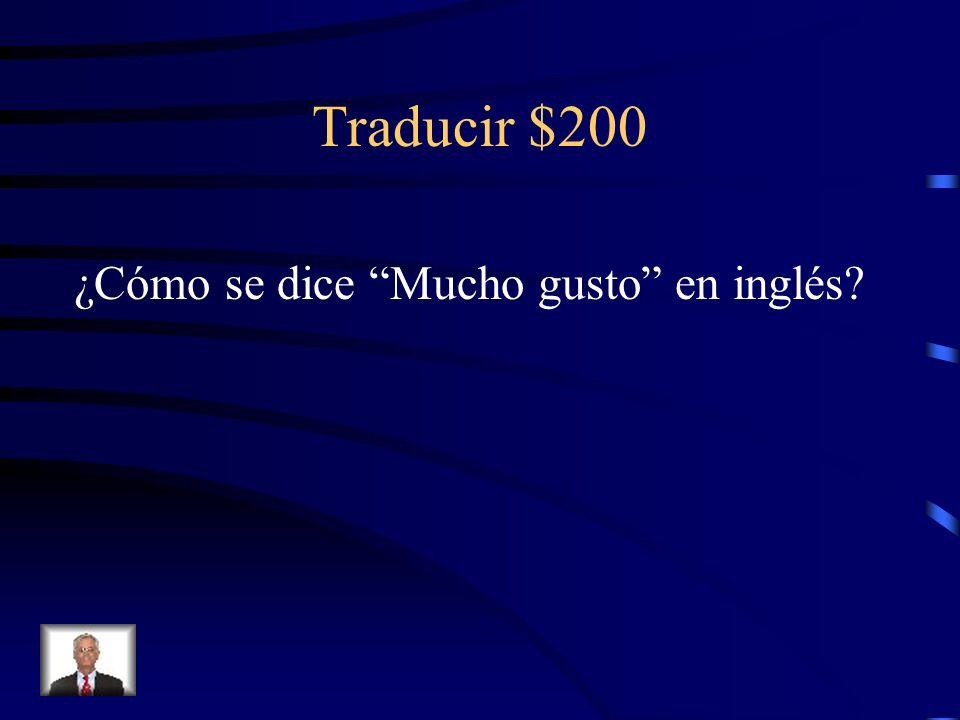 Traducir $200 ¿Cómo se dice Mucho gusto en inglés