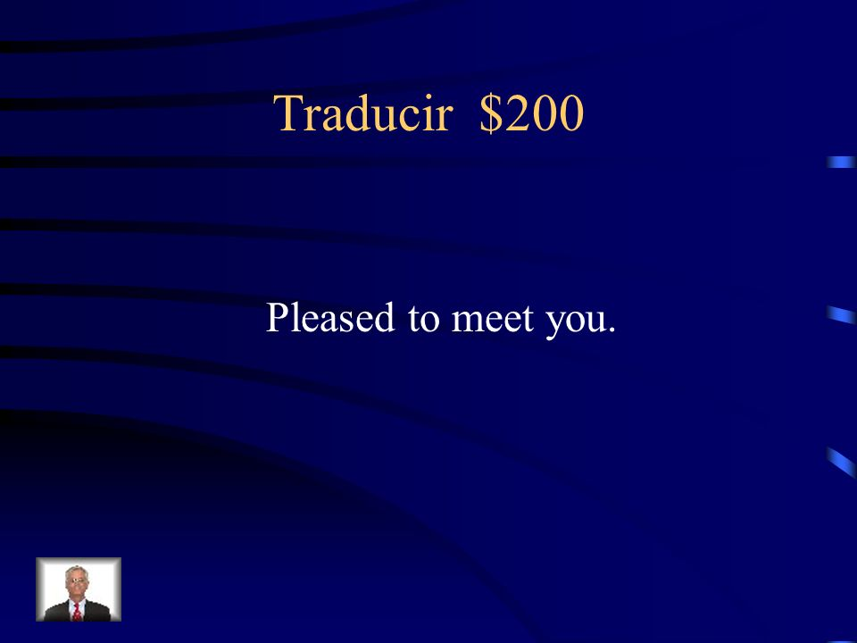 Traducir $200 Pleased to meet you.