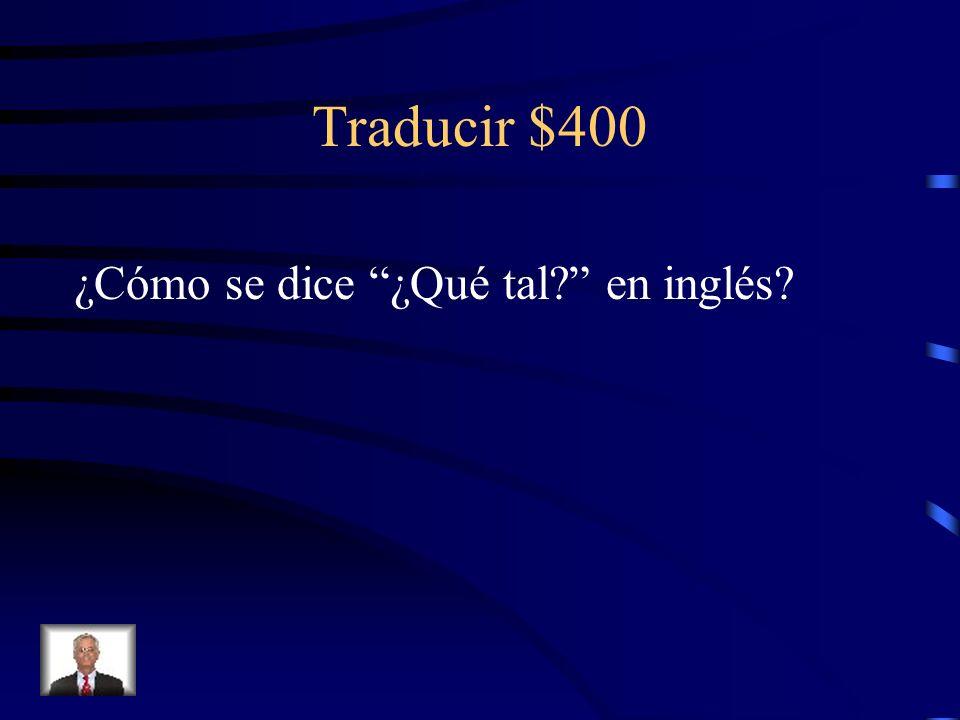 Traducir $400 ¿Cómo se dice ¿Qué tal en inglés