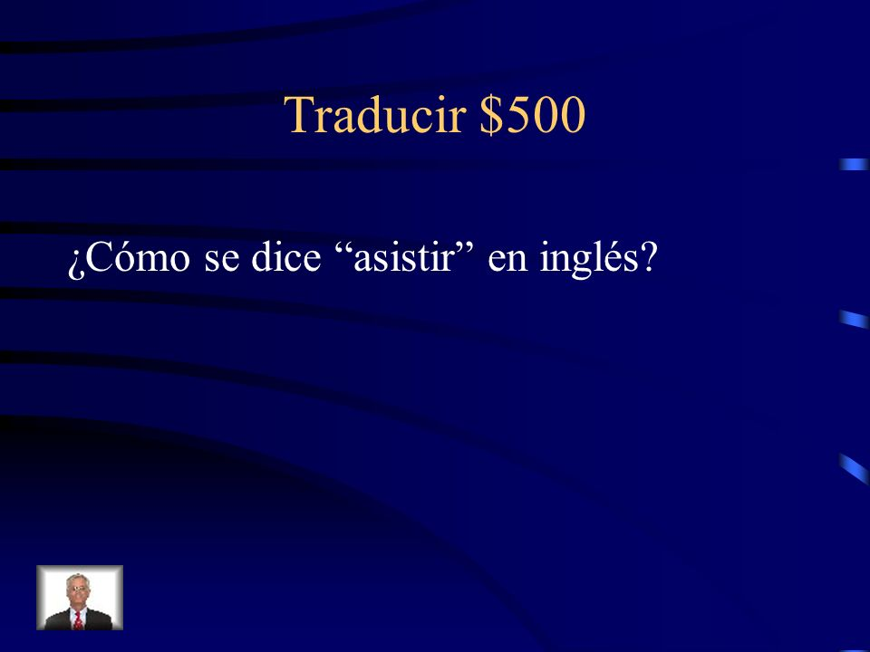 Traducir $500 ¿Cómo se dice asistir en inglés