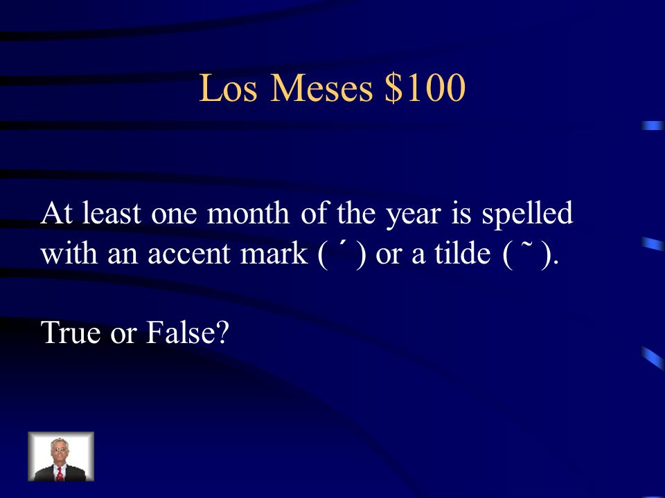 Los Meses $100 At least one month of the year is spelled