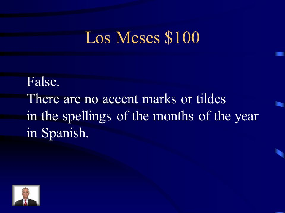 Los Meses $100 False. There are no accent marks or tildes