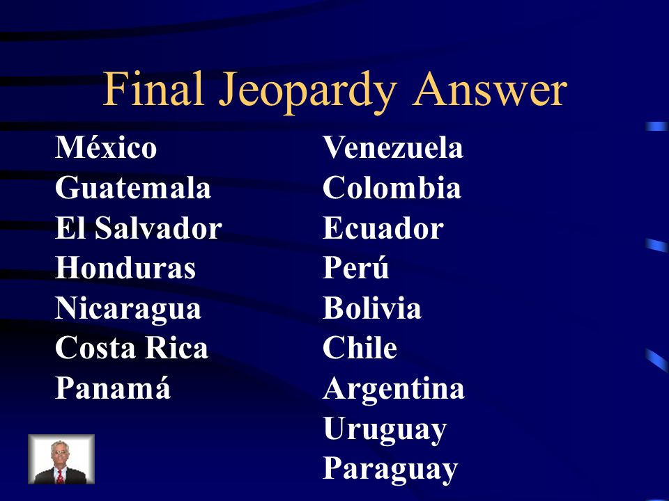 Final Jeopardy Answer México Venezuela Guatemala Colombia