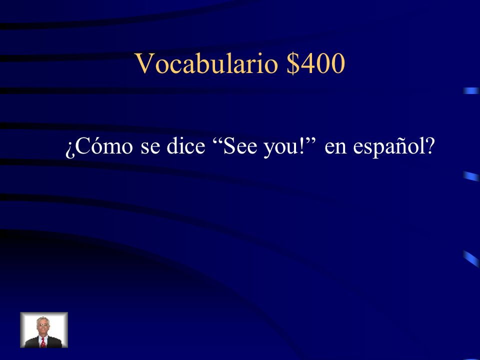 Vocabulario $400 ¿Cómo se dice See you! en español